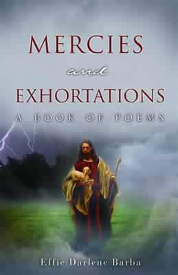 Mercies and Exhortations – A Book Of Poems by Effie Darlene Barba